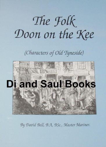 The Folk Doon on the Kee - Characters of Old Tyneside, by D. Bell